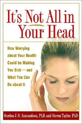 It's Not All In Your Head By Asmundson, Gordon J. G./ Taylor, Steven