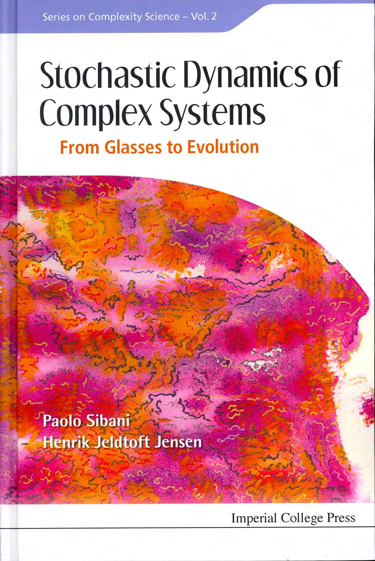 Imperial College Press Stochastic Dynamics of Complex Systems: From Glasses to Evolution (New Edition) by Sibani, Paolo/ Jensen, Henrik Jeldtoft [Hardc at Sears.com